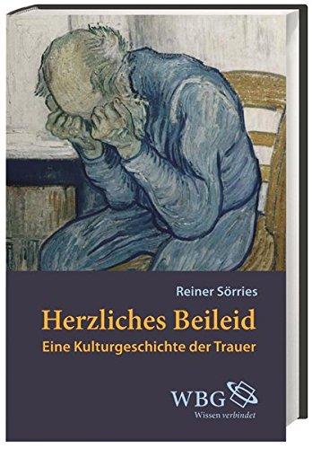 Herzliches Beileid: Eine Kulturgeschichte der Trauer