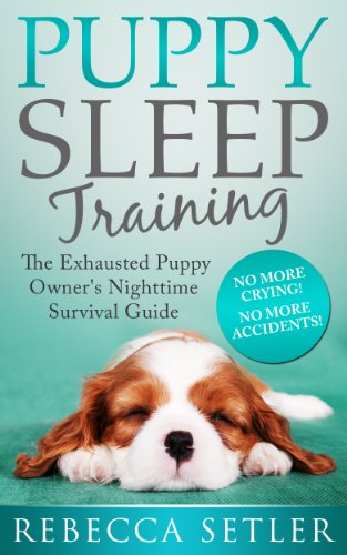 Puppy Sleep Training - The Exhausted Puppy Owner's Nighttime Survival Guide Crafts Hobbies Home Training