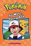 Go West, Young Ash (Pokémon Classic Chapter Book #9) (9) (Pokémon Chapter Books)