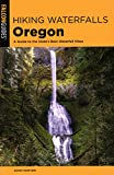 Hiking Waterfalls Oregon: A Guide to the State s Best Waterfall Hikes