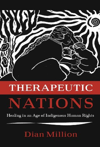 Therapeutic Nations: Healing in an Age of Indigenous Human Rights (Critical Issues in Indigenous Studies) (English Edition)