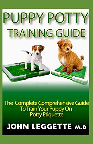 PUPPY POTTY TRAINING GUIDE: The complete comprehensive guide to train your puppy on potty etiquette