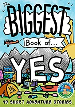 The Biggest Book of Yes: 49 Short Adventure Stories (The Big Book of Yes 3) by [Jon Doolan]