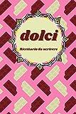 dolci: quaderno per scrivere le ricette più buone | ricettario da scrivere per 100 ricette con indice e spazio per le note | carta color crema | formato 6 x 9 (15,24 x 22,86 cm)