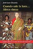 Cuando sale la luna... África danza (Libros sobre el Opus Dei)