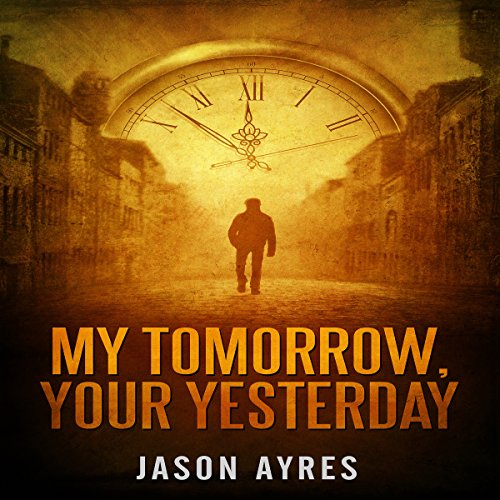 My Tomorrow, Your Yesterday                   By:                                                                                                                                 Jason Ayres                               Narrated by:                                                                                                                                 Paul Messingham                      Length: 5 hrs and 49 mins     11 ratings     Overall 4.3