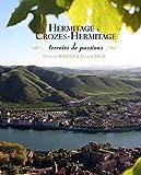 Hermitage & Crozes-Hermitage: Terroirs de passions