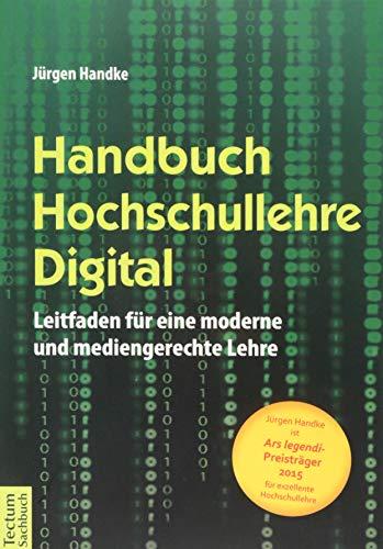 Handbuch Hochschullehre Digital: Leitfaden für eine moderne und mediengerechte Lehre