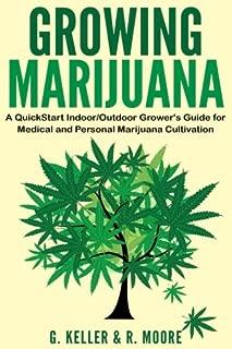 Marijuana: Growing Marijuana, A QuickStart Indoor And Outdoor Grower's Guide For Medical And Personal Marijuana