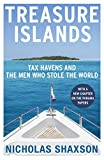 Treasure Islands: Tax Havens and the Men who Stole the World - Nicholas Shaxson