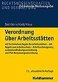 Verordnung über Arbeitsstätten: mit Technischen Regeln für Arbeitsstätten - mit Regeln zum Arbeitsschutz - Arbeitsschutzgesetz, Lastenhandhabungsverordnung und PSA-Benutzungsverordnung - Volker Steinborn