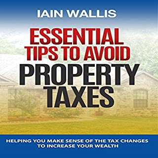 Essential Tips to Avoid Property Taxes     Helping You Make Sense of the Tax Changes to Increase Your Wealth              By:                                                                                                                                 Iain Wallis                               Narrated by:                                                                                                                                 James Young                      Length: 2 hrs and 58 mins     98 ratings     Overall 4.5