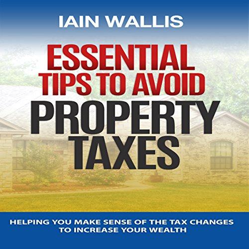 Essential Tips to Avoid Property Taxes     Helping You Make Sense of the Tax Changes to Increase Your Wealth              By:                                                                                                                                 Iain Wallis                               Narrated by:                                                                                                                                 James Young                      Length: 2 hrs and 58 mins     Not rated yet     Overall 0.0