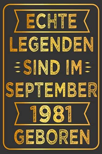 Echte Legenden Sind Im September 1981 Geboren: Geschenk frauen männer geburtstag 40 jahre, Geburtstagsgeschenk für September... Notizbuch geburtstag, ... Jungen und mädchen, 6 x 9 Zoll, 110 Seiten