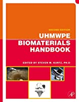 UHMWPE Biomaterials Handbook: Ultra High Molecular Weight Polyethylene in Total Joint Replacement and Medical Devices (Plastics Design Library)