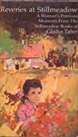 Reveries at Stillmeadow; a woman's precious moments from the Stillmeadow books of Gladys Taber 0875290566 Book Cover