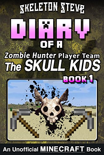 Minecraft Diary of a Zombie Hunter Player Team 'The Skull Kids' – Book 1: Unofficial Minecraft Books for…
