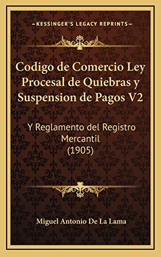 Codigo de Comercio Ley Procesal de Quiebras y Suspension de: Y Reglamento del Registro Mercantil (1905)