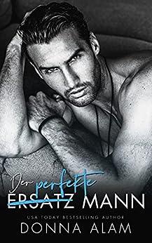 Der perfekte (Ersatz) Mann: Ein Enemies to Lovers Liebesroman (German Edition) par [Donna Alam]