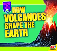 How Volcanoes Shape the Earth (Shaping Our Earth)