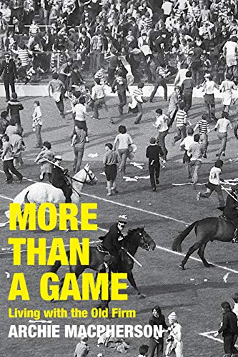More Than a Game: Living with the Old Firm by [Archie Macpherson]