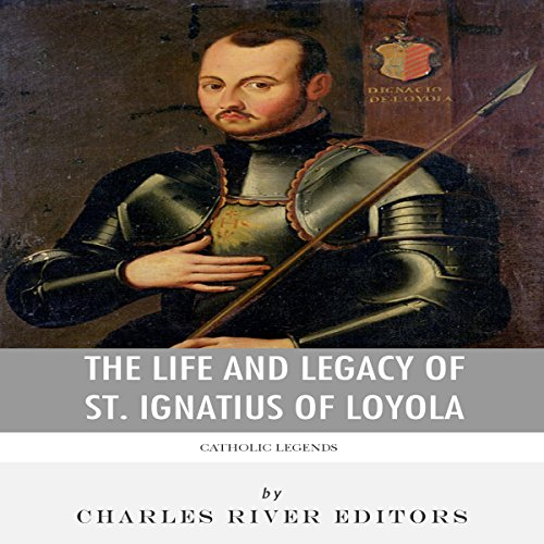 Catholic Legends: The Life and Legacy of St. Ignatius of Loyola audiobook cover art