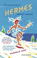 The Adventures of Hermes, God of Thieves: 100 Journeys Through Greek Mythology
