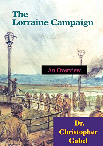The Lorraine Campaign: An Overview, September-December 1944 [Illustrated Edition] (English Edition)