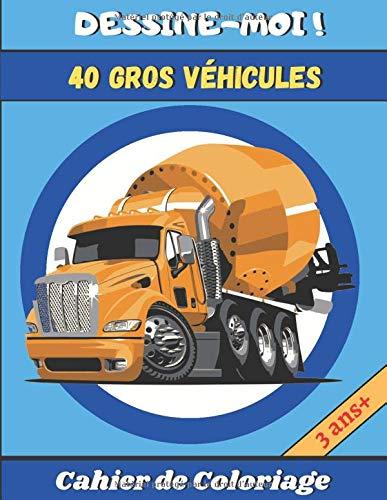 CAHIER DE COLORIAGE 40 GROS VEHICULES: 40 Gros Dessins à Colorier, pour les gros Bricoleurs ! Camions Poids lourds , Engins de Constructions, de ... Agricoles | Enfants 3 ans+ | Grand Format