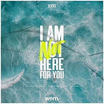 I Am Not Here For You