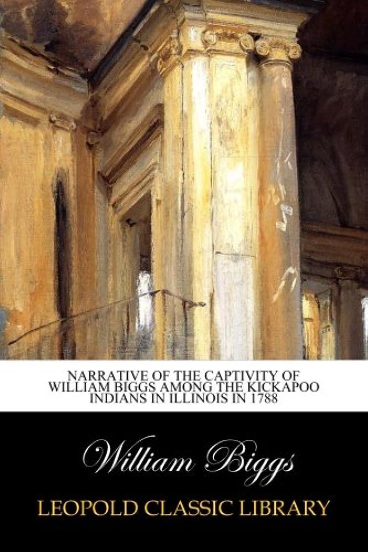 便宜関与する失礼Narrative of the Captivity of William Biggs among the Kickapoo Indians in Illinois in 1788