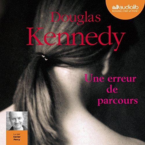 Une erreur de parcours                   Autor:                                                                                                                                 Douglas Kennedy                               Sprecher:                                                                                                                                 Xavier Percy                      Spieldauer: 50 Min.     Noch nicht bewertet     Gesamt 0,0