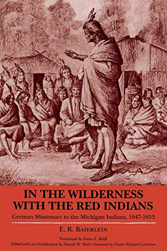 In the Wilderness with the Red Indians: German Missionary to the Michigan Indians, 1847-1853 (Great Lakes Books Series)