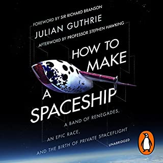 How to Make a Spaceship     A Band of Renegades, an Epic Race and the Birth of Private Space Flight              Written by:                                                                                                                                 Julian Guthrie                               Narrated by:                                                                                                                                 Sir Richard Branson,                                                                                        Robert Shapiro                      Length: 16 hrs and 36 mins     Not rated yet     Overall 0.0