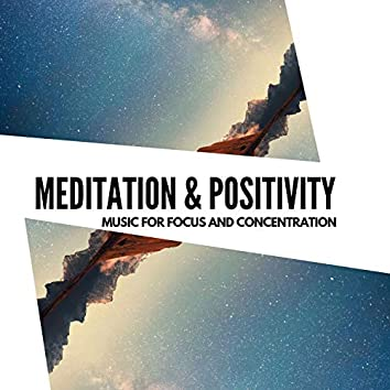 Meditation & Positivity - Music For Focus And Concentration