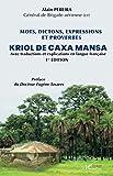 Mots, dictions, expressions et proverbes Kriol de Caxa Mansa - Avec traduction et explications en langue française