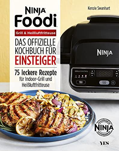 Ninja Foodi Grill & Heißluftfritteuse: Das offizielle Kochbuch für Einsteiger. 75 leckere Rezepte für Indoor-Grill und Heißluftfritteuse