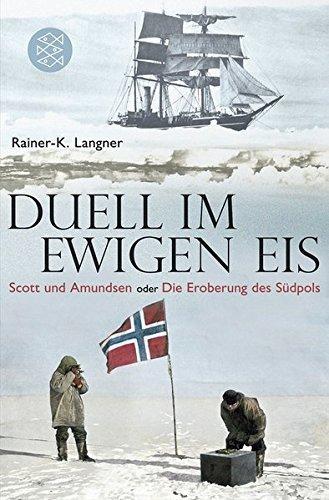Duell im ewigen Eis: Scott und Amundsen oder Die Eroberung des Südpols by Rainer-K. Langner (2011-11-11)