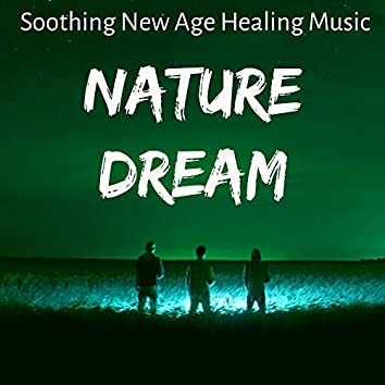 Nature Dream - Soothing New Age Healing Music for Spa Breaks Massage and Yoga Meditation