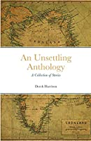 An Unsettling Anthology: A Collection of Stories