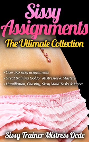 Sissy Assignments ~ Over 150 Sissy Assignments ~ Great Sissy Boi Training resource for Mistresses/Masters/Dominatrix and other Sissy Trainers!: The Ultimate ... Boy Feminization Training) (English Edition)
