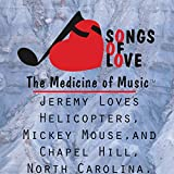 Jeremy Loves Helicopters, Mickey Mouse,and Chapel Hill, North Carolina.