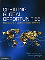 Creating Global Opportunities: Maersk Line in Containerisation 1973-2013 by Chris Jephson Henning Morgen(2014-08-11)
