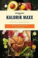 Kalorik MAXX Air Fryer Oven Cookbook Collection: Burger and Sandwich Recipe Book