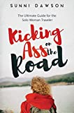 Kicking Ass on the Road: The Ultimate Guide for the Solo Woman Traveler: Travel safe, travel cheap & have the time of your life!