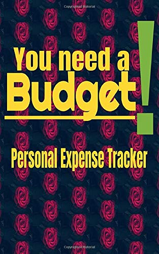 YOU NEED A BUDGET! Daily, Monthly and Yearly Expense Tracker, Budget Planner and Bonus Debt Tracker (Volume 1): Personal Expense Tracker