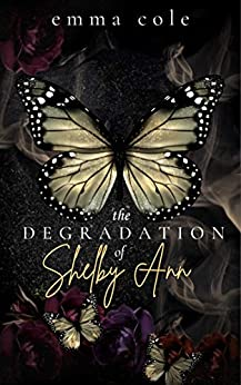 The Degradation of Shelby Ann: A Dark Reverse Harem (Twisted Love Book 1) by [Emma Cole]