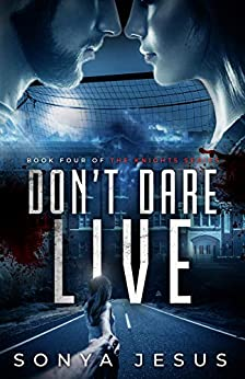 Don't Dare Live: Knights Series Book 4 by [Sonya Jesus]