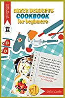 Mixer dessert cookbook for beginners V1: Here we go with the first volume of a bestseller collection, with a variety of simple recipes to make quick and easy. Learn how to mix different ingredients and prepare yummy desserts to finish your meal with a smi
