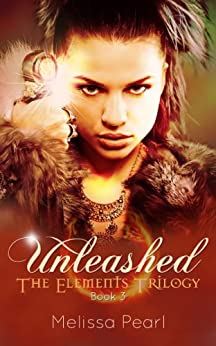Unleashed (The Elements Trilogy Book 3) by [Melissa Pearl, Edited by Laurie Boris]